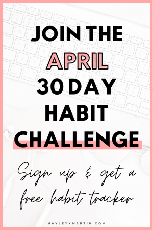 APRIL 30 DAY HABIT CHALLENGE _ HAYLEYXMARTIN