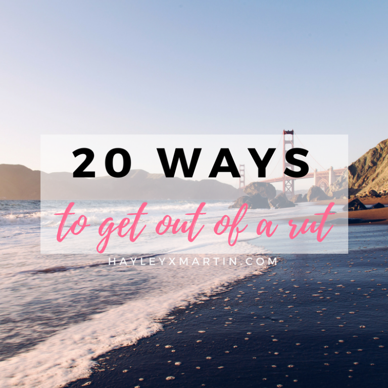 HAYLEYXMARTIN | 20 WAYS TO GET OUT OF A RUT