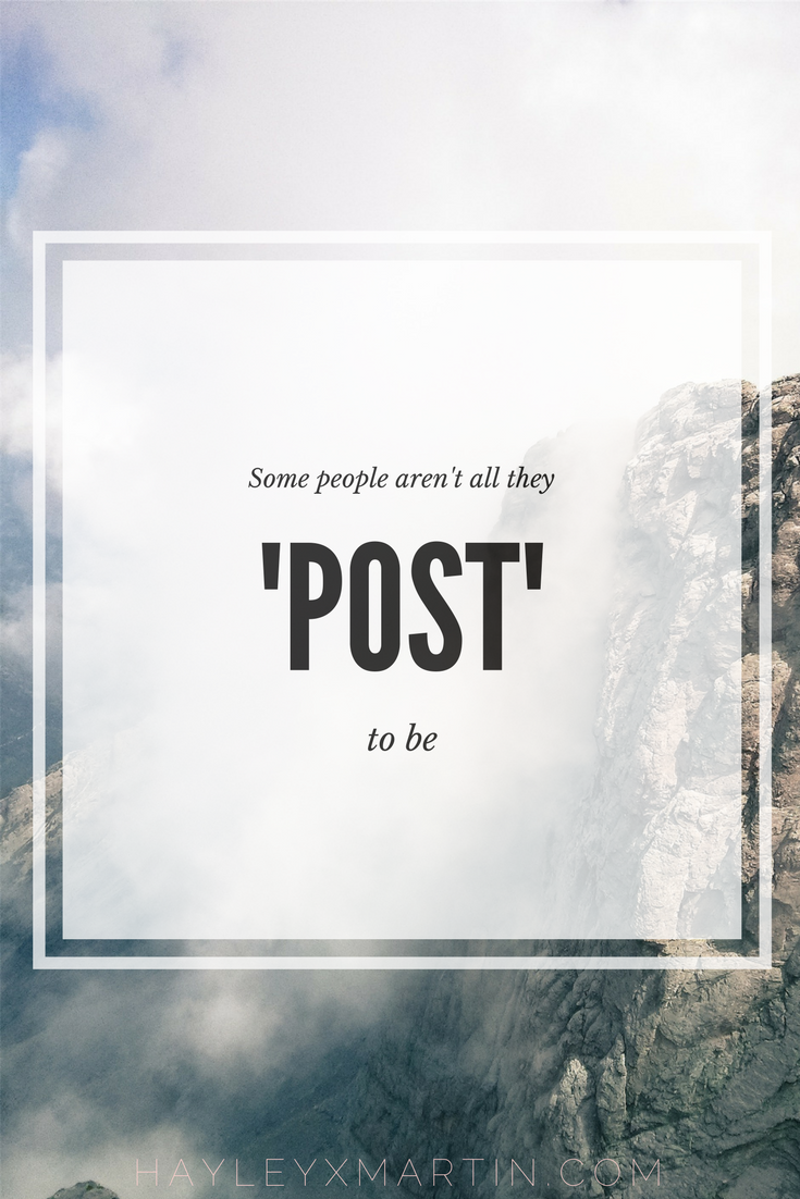 hayleyxmartin | Some people aren't all that they 'post' to be