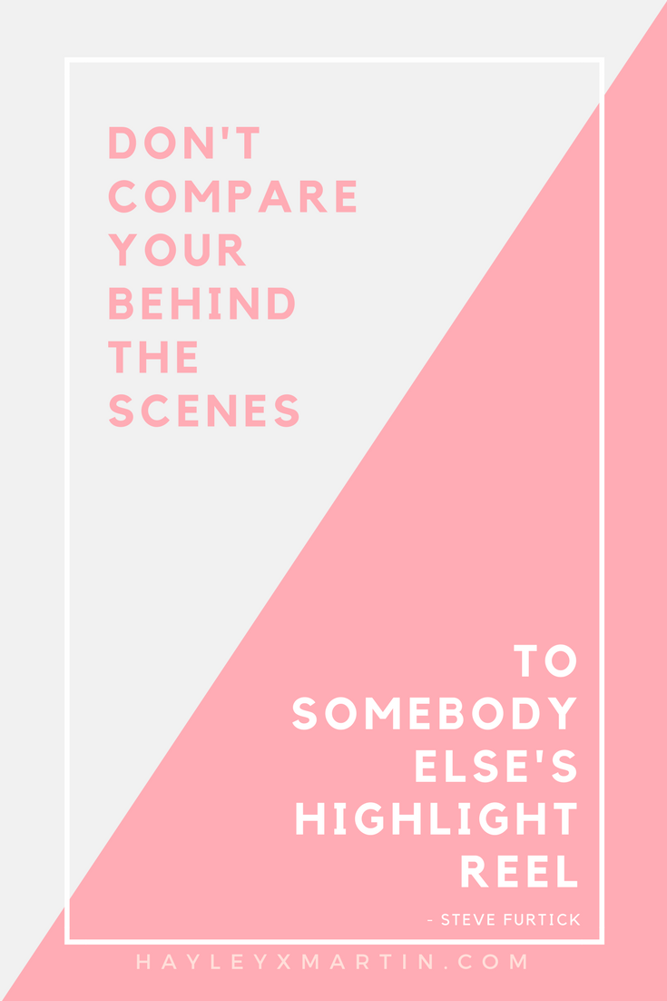 hayleyxmartin | don't compare your behind the scenes to somebody else's highlight reel