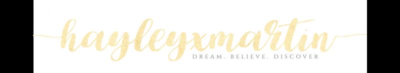hayleyxmartin | DREAM. BELIEVE. DISCOVER