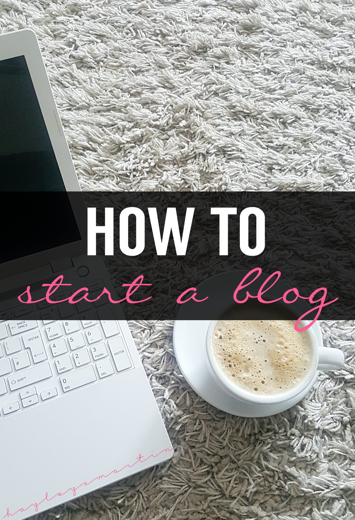 hayleyxmartin | how to start a blog