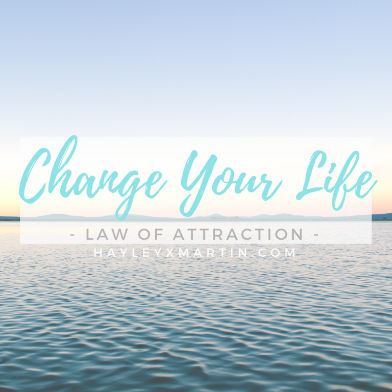 Change Your Life - LAW OF ATTRACTION | HAYLEYXMARTIN