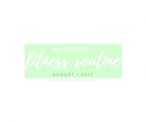 hayleyxmartin | MY CURRENT FITNESS ROUTINE