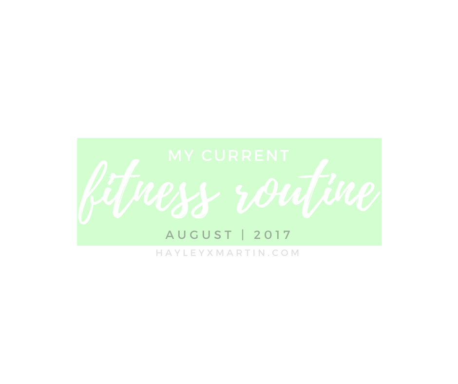 hayleyxmartin | MY CURRENT FITNESS ROUTINE
