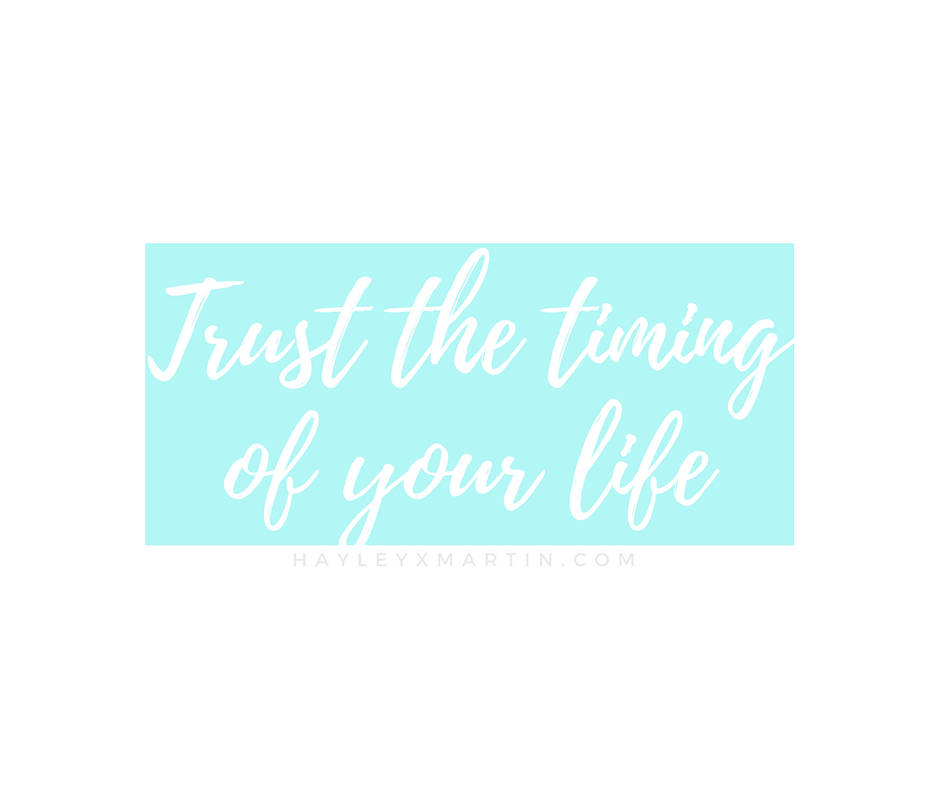 hayleyxmartin | TRUST THE TIMING OF YOUR LIFE