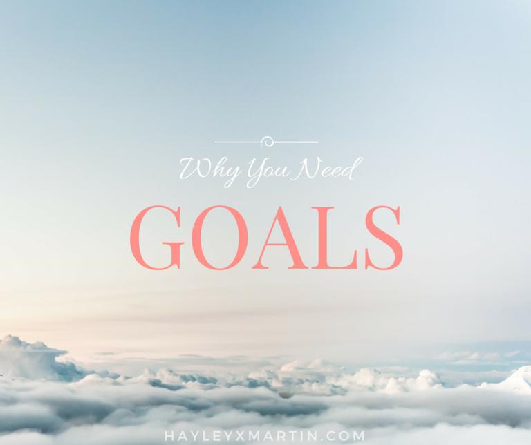 HAYLEYXMARTIN - WHY YOU NEED GOALS