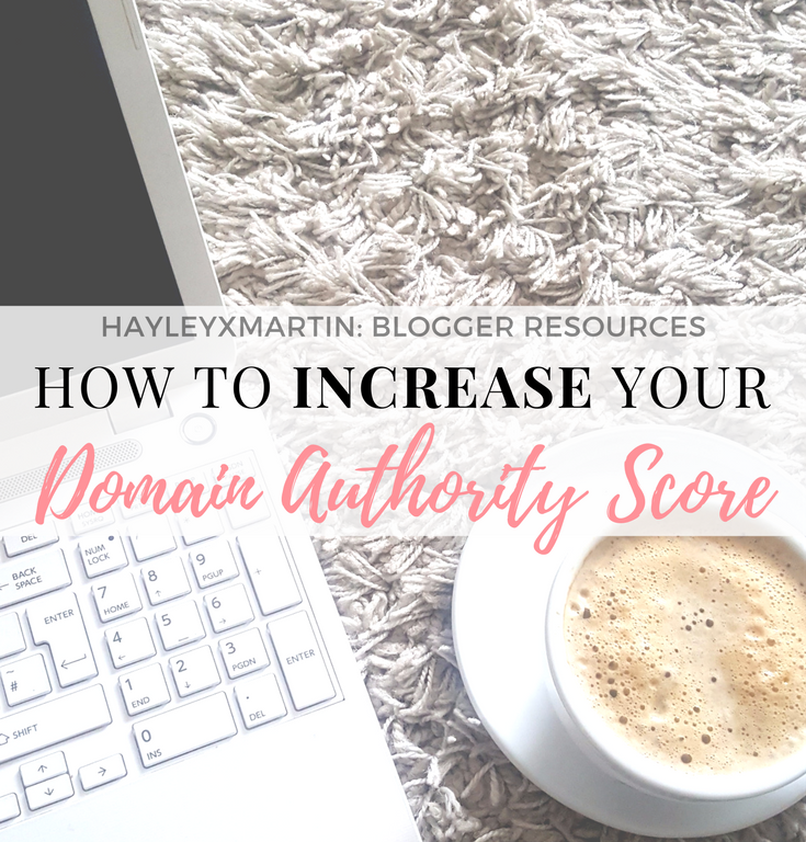 HAYLEYXMARTIN- BLOGGER RESOURCES - INCREASE YOUR DOMAIN AUTHORITY SCORE