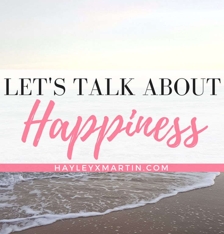 BLOGTOBER DAY 12 - LET'S TALK ABOUT HAPPINESS - HAYLEYXMARTIN