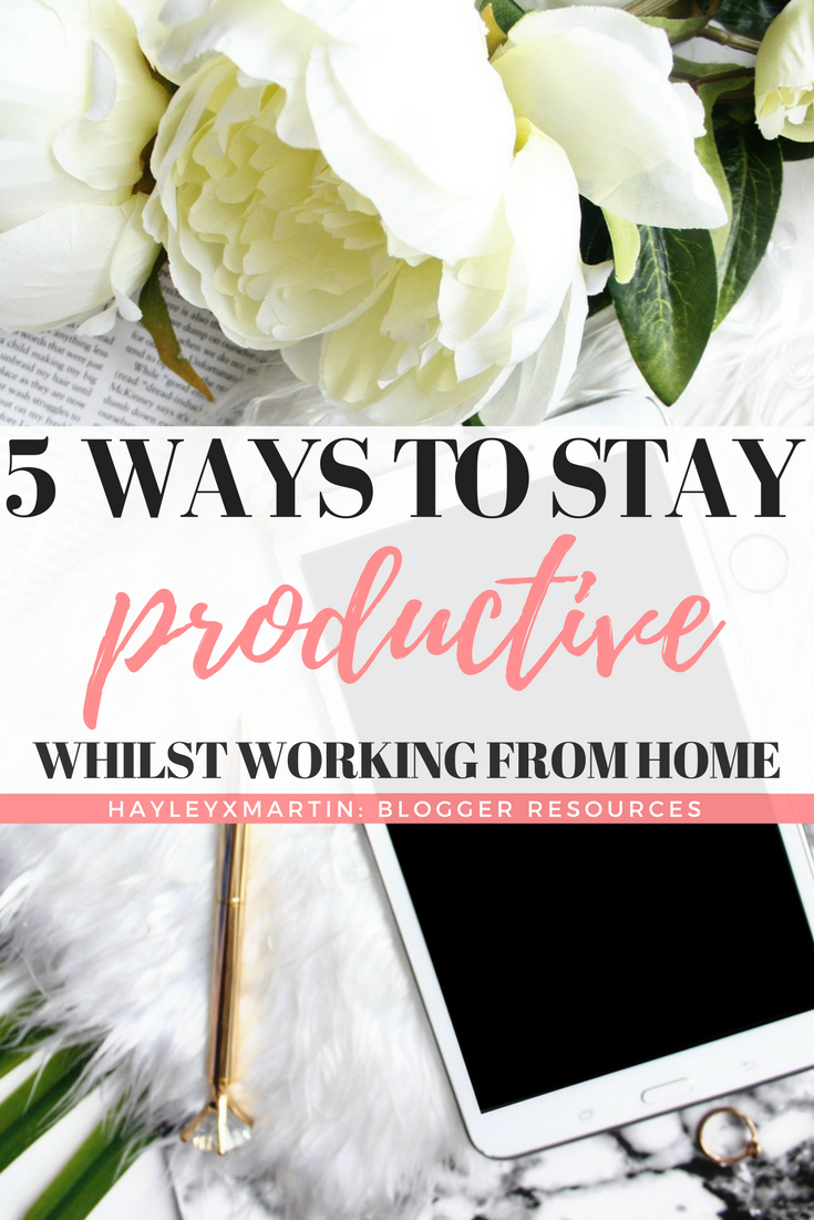 FIVE WAYS TO STAY PRODUCTIVE WHILST WORKING FROM HOME - HAYLEYXMARTIN