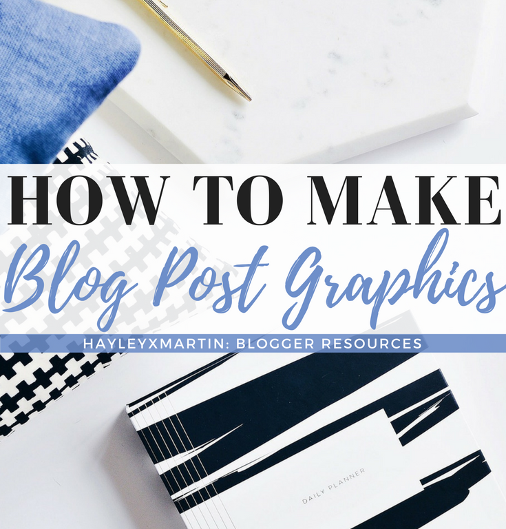 HAYLEYXMARTIN - HOW TO CREATE BLOG POST GRAPHICS