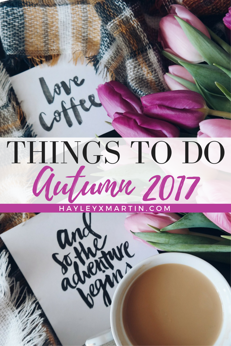 HAYLEYXMARTIN.COM - THINGS TO DO AUTUMN 2017