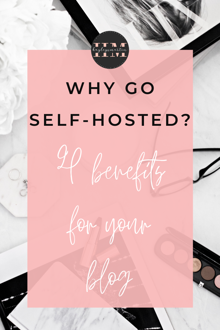 WHY GO SELF-HOSTED | 4 BENEFITS FOR YOUR BLOG | HAYLEYXMARTIN