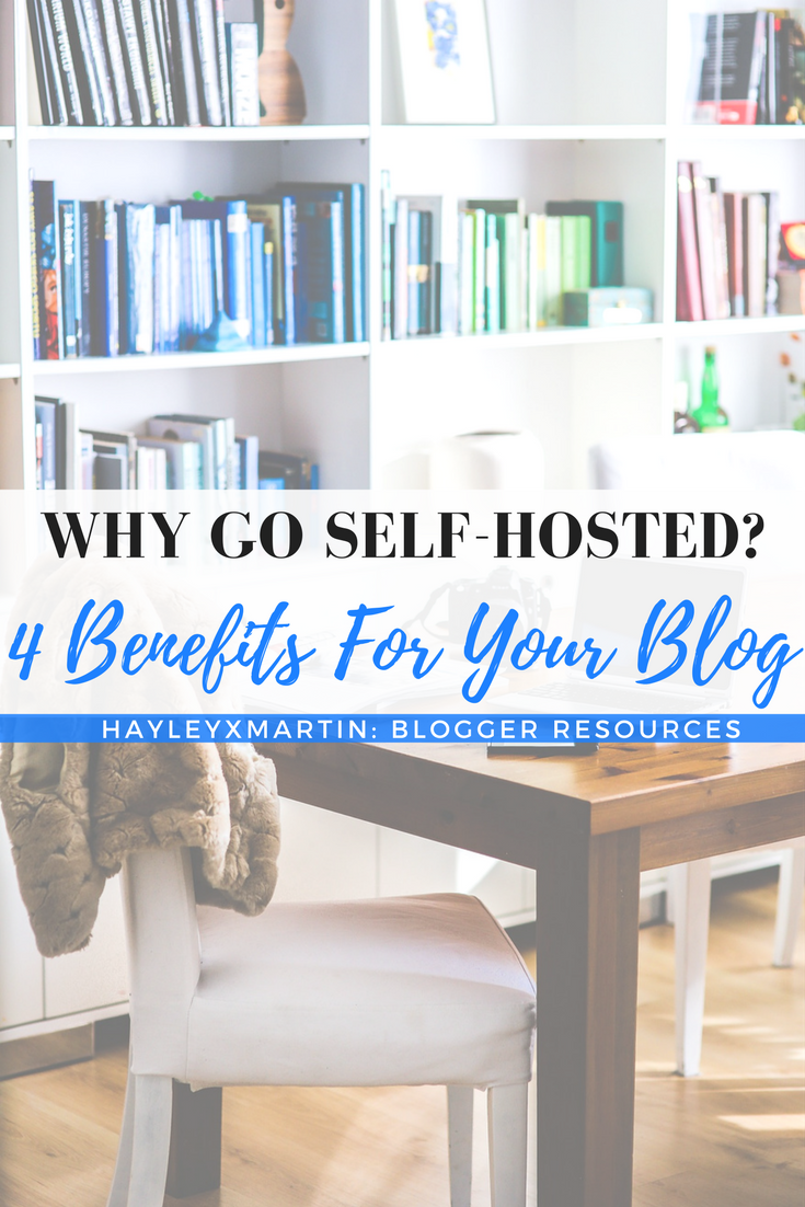 WHY GO SELF HOSTED- 4 BENEFITS FOR YOUR BLOG - HAYLEYXMARTIN