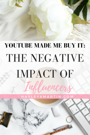 YOUTUBE MADE ME BUY IT- THE NEGATIVE IMPACT OF INFLUENCERS