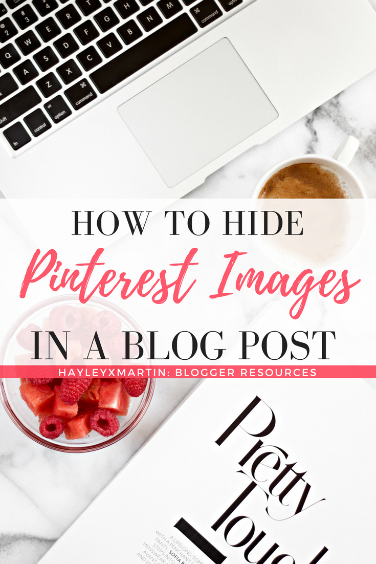 HOW TO ADD HIDDEN PINTEREST IMAGES IN A BLOG POST HAYLEYXMARTIN BLOGGER RESOURCE