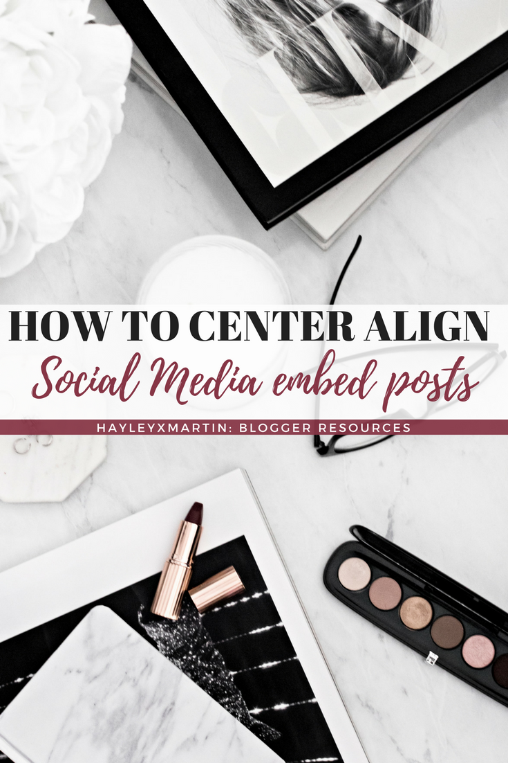 HOW TO CENTER ALIGN SOCIAL MEDIA EMBED POSTS - HAYLEYXMARTIN - BLOGGER RESOURCES