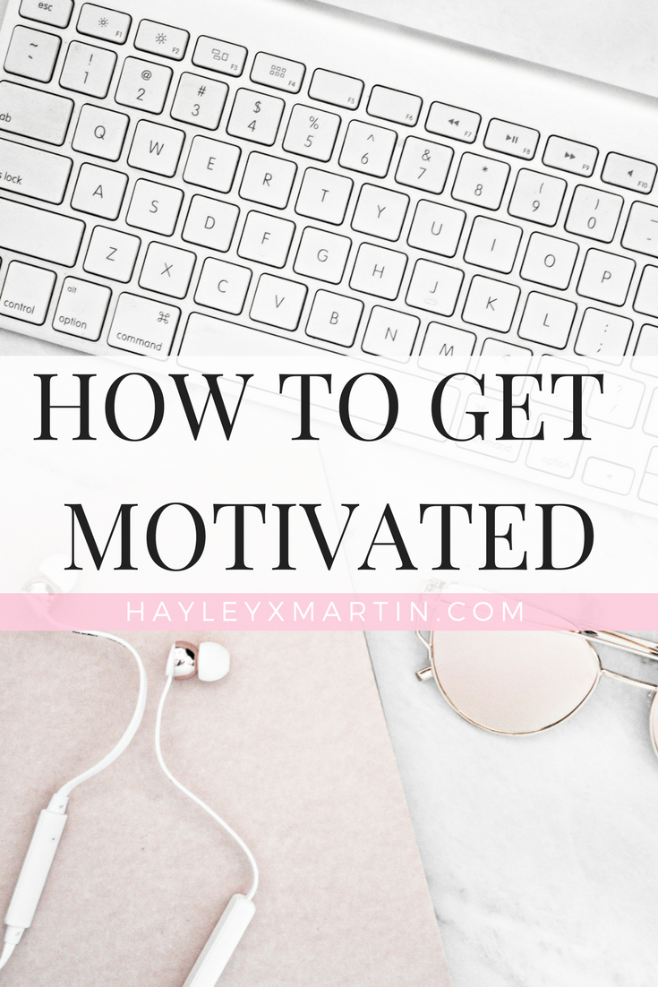 HOW TO GET MOTIVATED _ HAYLEYXMARTIN