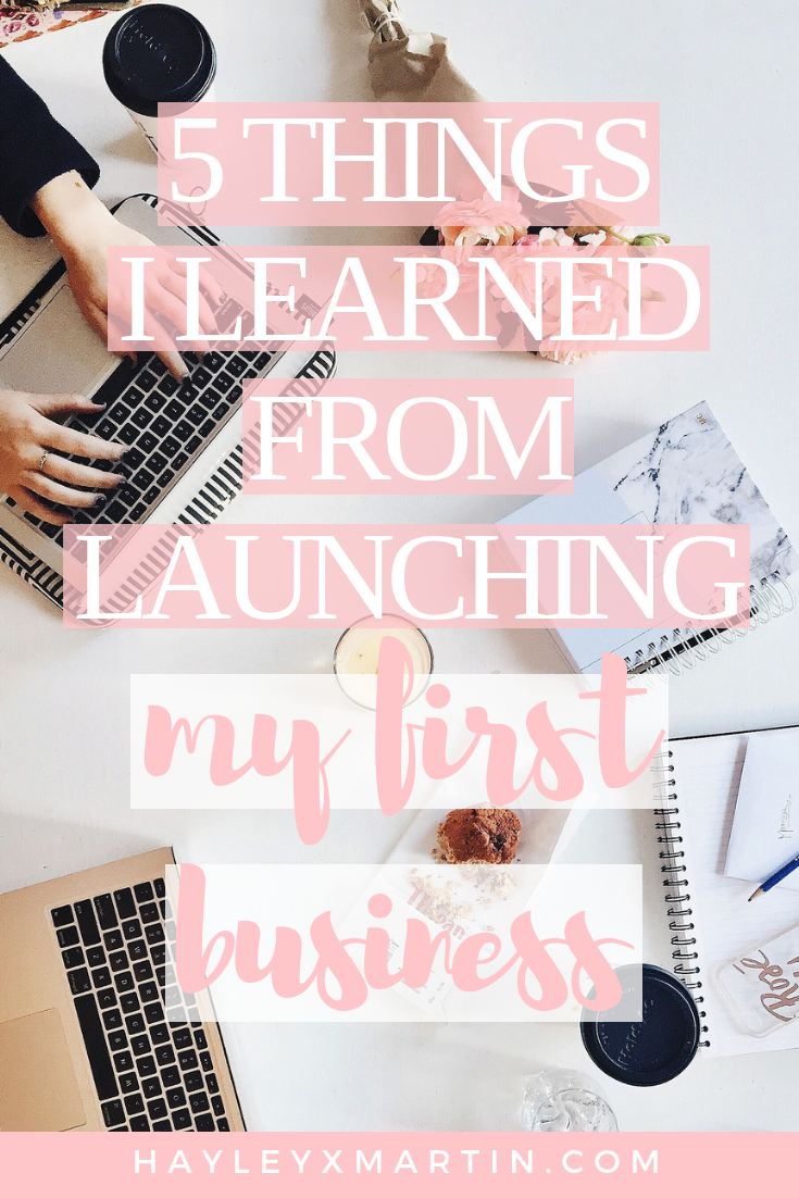 HAYLEYXMARTIN.COM | 5 THINGS I LEARNED FROM LAUNCHING MY FIRST BUSINESS