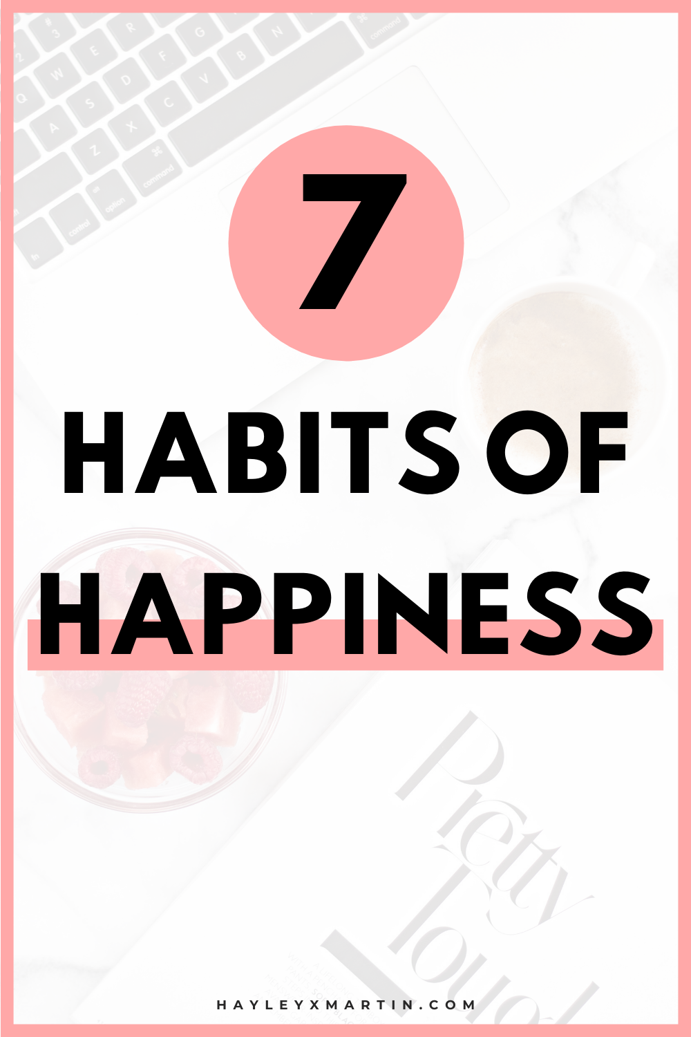 7 HABITS OF HAPPINESS _ HAYLEYXMARTIN