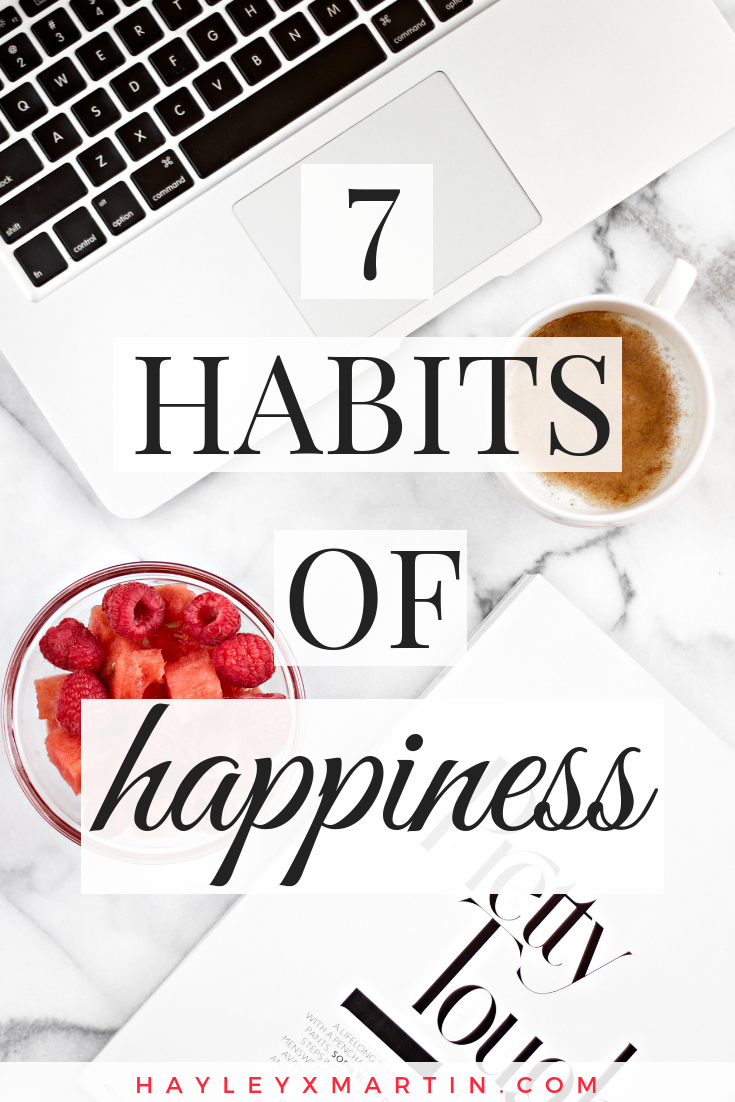 HAYLEYXMARTIN | 7 HABITS OF HAPPINESS