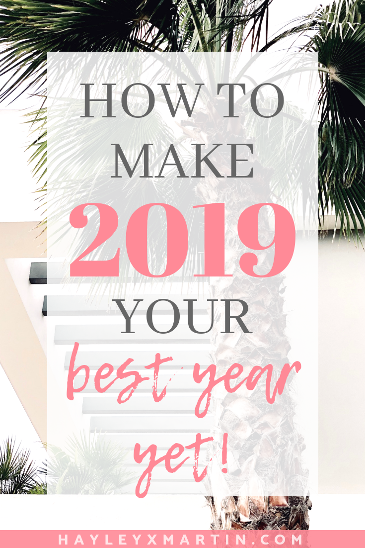 HOW TO MAKE 2019 YOUR BEST YEAR YET | HAYLEYXMARTIN