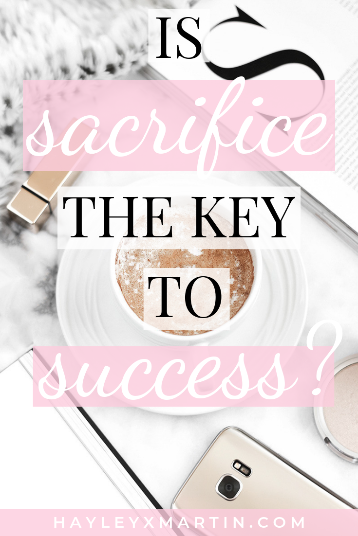 IS SACRIFICE THE KEY TO SUCCESS - HAYLEYXMARTIN