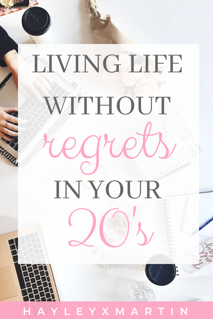 LIVING LIFE WITHOUT REGRETS IN YOUR 20s | HAYLEYXMARTIN | THE SECRET TO LIVING A HAPPY  LIFE IN YOUR 20s