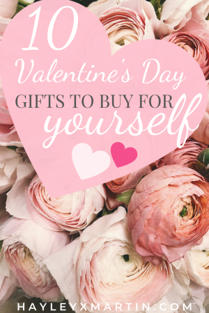 10 VALENTINES DAY GIFTS TO BUY FOR YOURSELF _ HAYLEYXMARTIN