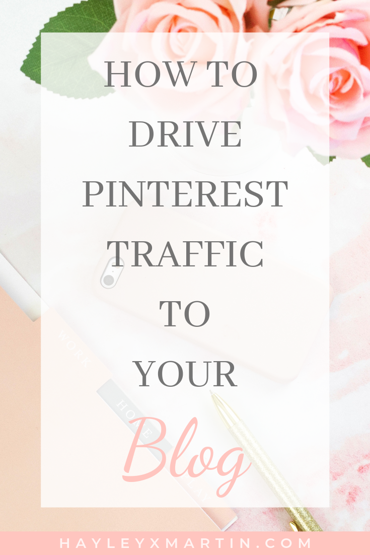 HAYLEYXMARTIN || HOW TO DRIVE PINTEREST TRAFFIC TO YOUR BLOG