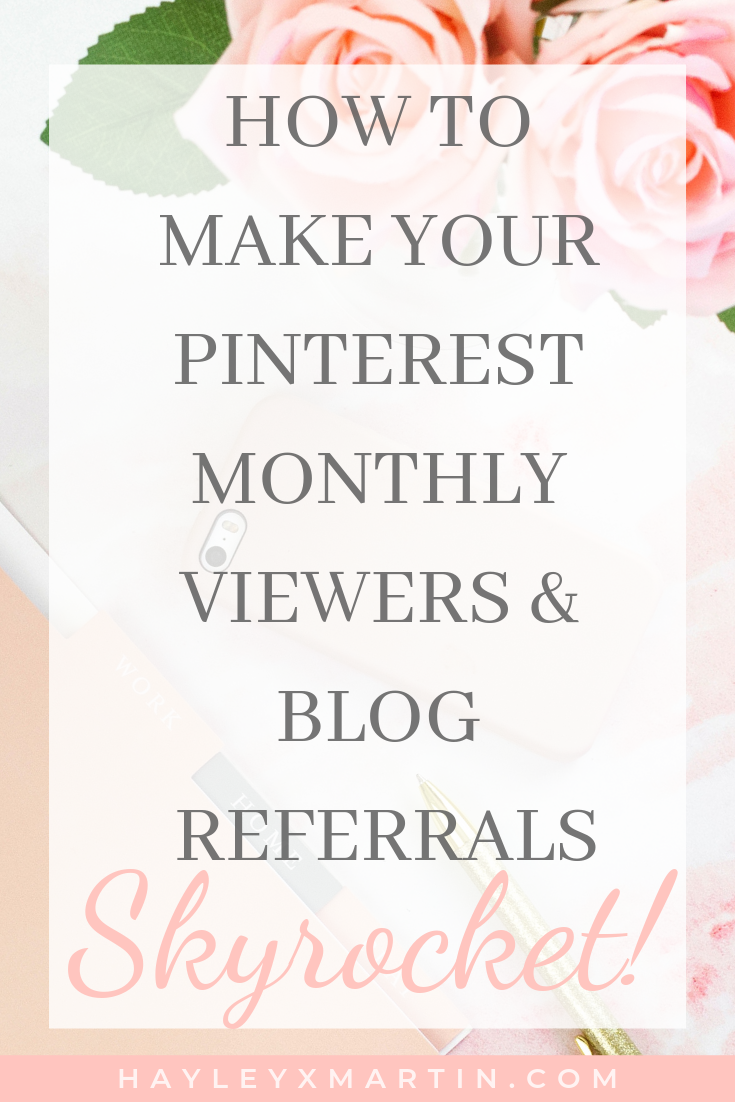 HAYLEYXMARTIN || HOW TO MAKE YOUR PINTEREST MONTHLY VIEWERS & BLOG REFERRALS SKYROCKET