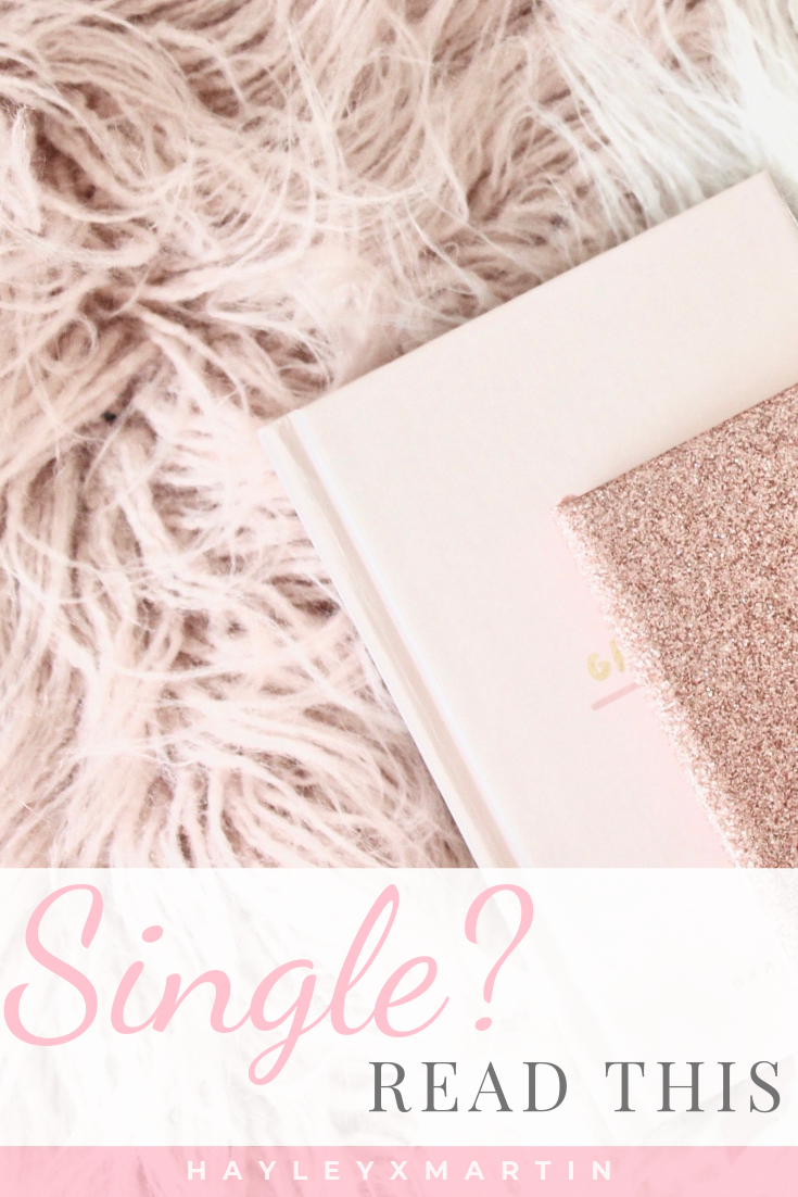 SINGLE? READ THIS - WHY YOU SHOULD EMBRACE BEING SINGLE - HAYLEYXMARTIN