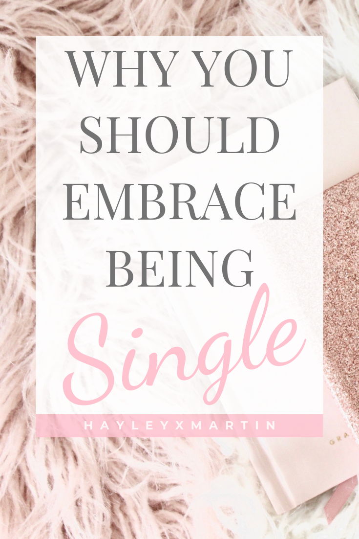 WHY YOU SHOULD EMBRACE BEING SINGLE - HAYLEYXMARTIN