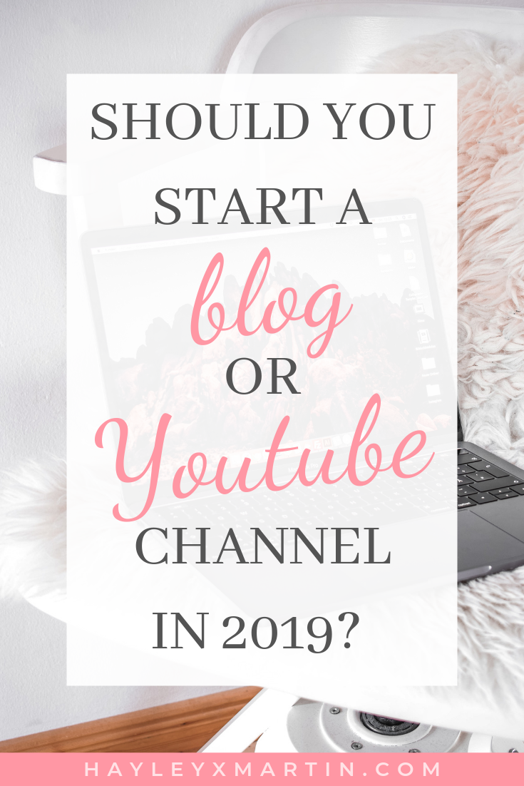 SHOULD YOU START A BLOG OR YOUTUBE CHANNEL IN 2019_ HAYLEYXMARTIN.COM