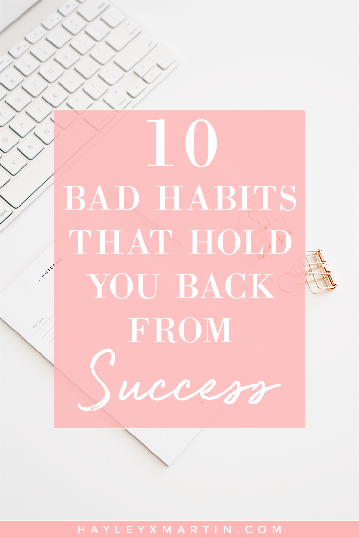 10 BAD HABITS THAT HOLD YOU BACK FROM SUCCESS - HAYLEYXMARTIN