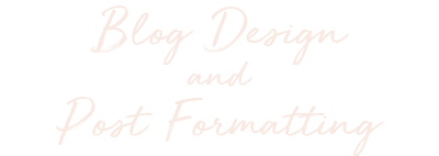 BLOG DESIGN AND POST FORMATTING - BLOGGER RESOURCES - HAYLEYXMARTIN