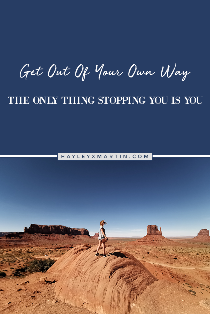 HAYLEYXMARTIN - GET OUT OF YOUR OWN WAY - THE ONLY THING STOPPING YOU IS YOU