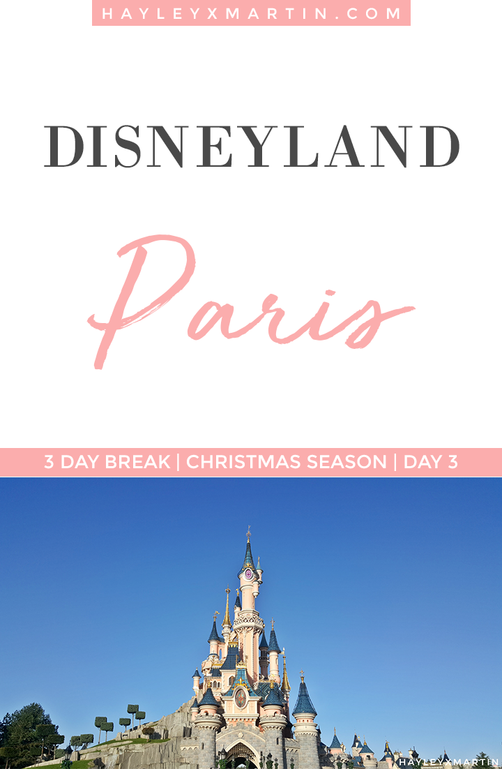 DISNEYLAND PARIS | CHRISTMAS | 3 DAY BREAK | HAYLEYXMARTIN.COM | DAY 3