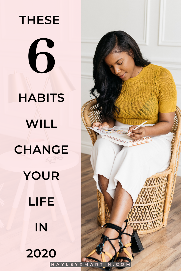 These 6 habits will change your life in 2020 - hayleyxmartin.com