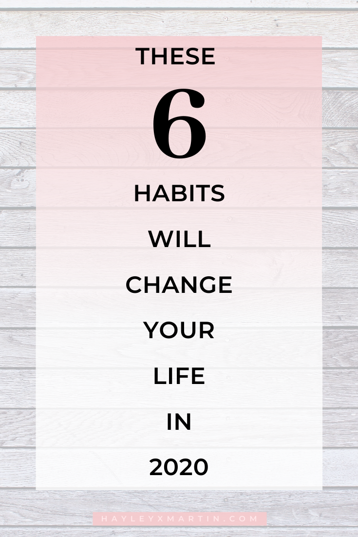 These 6 habits will change your life in 2020 - hayleyxmartin