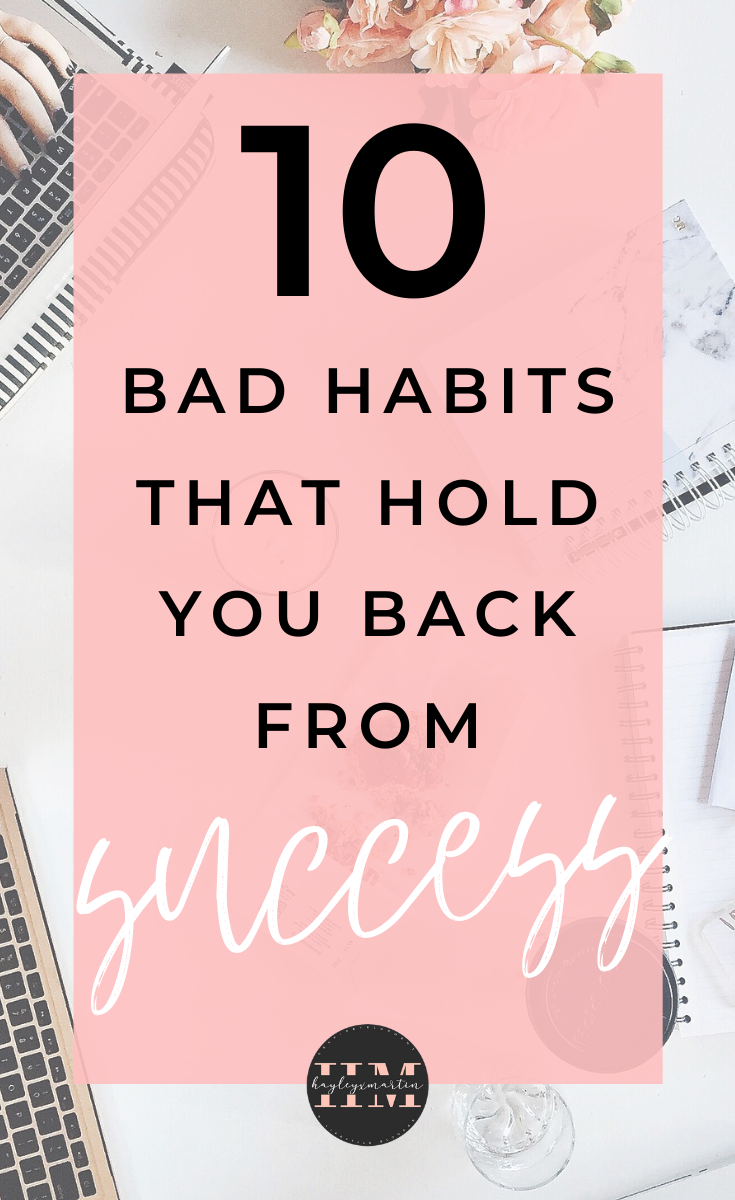 10 bad habits that hold you back from success | hayleyxmartin