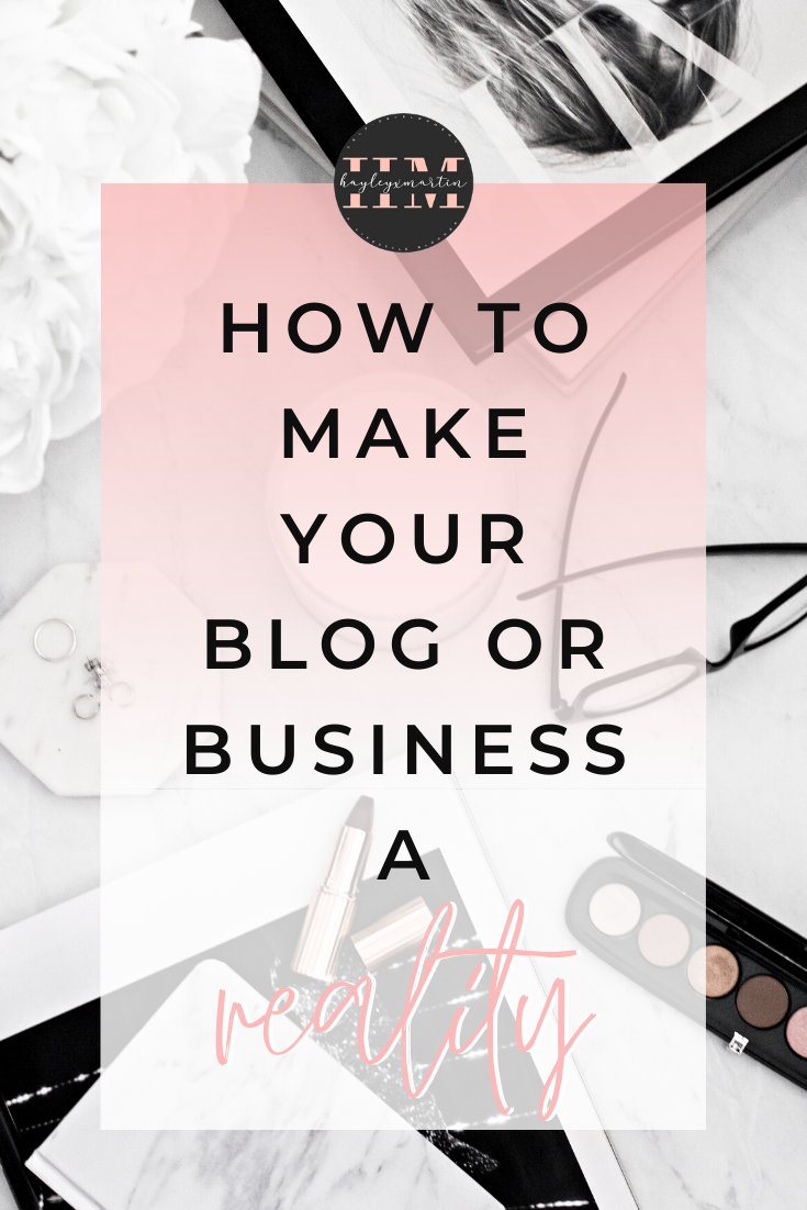 HOW TO MAKE YOUR BLOG OR BUSINESS IDEA A REALITY - HAYLEYXMARTIN
