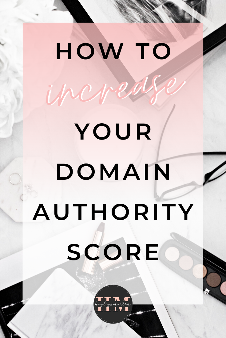HOW TO INCREASE YOUR DOMAIN AUTHORITY (DA) SCORE - 2020 - HAYLEYXMARTIN.COM