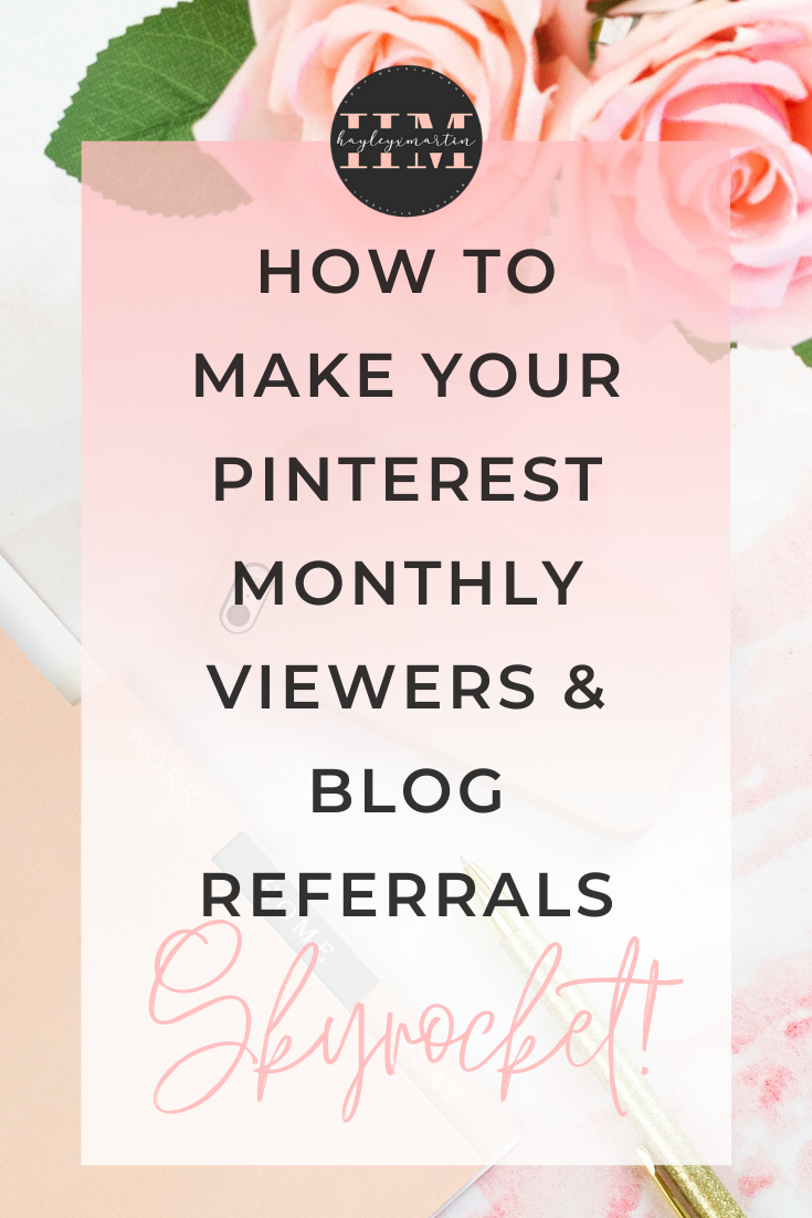 HOW TO MAKE YOUR PINTEREST MONTHLY VIEWERS & BLOG REFERRALS SKYROCKET - HAYLEYXMARTIN.COM