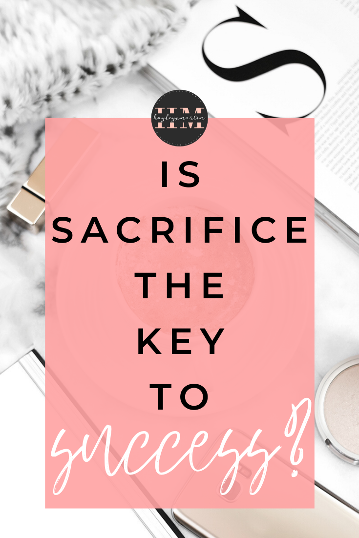 IS SACRIFICE THE KEY TO SUCCESS? | HAYLEYXMARTIN