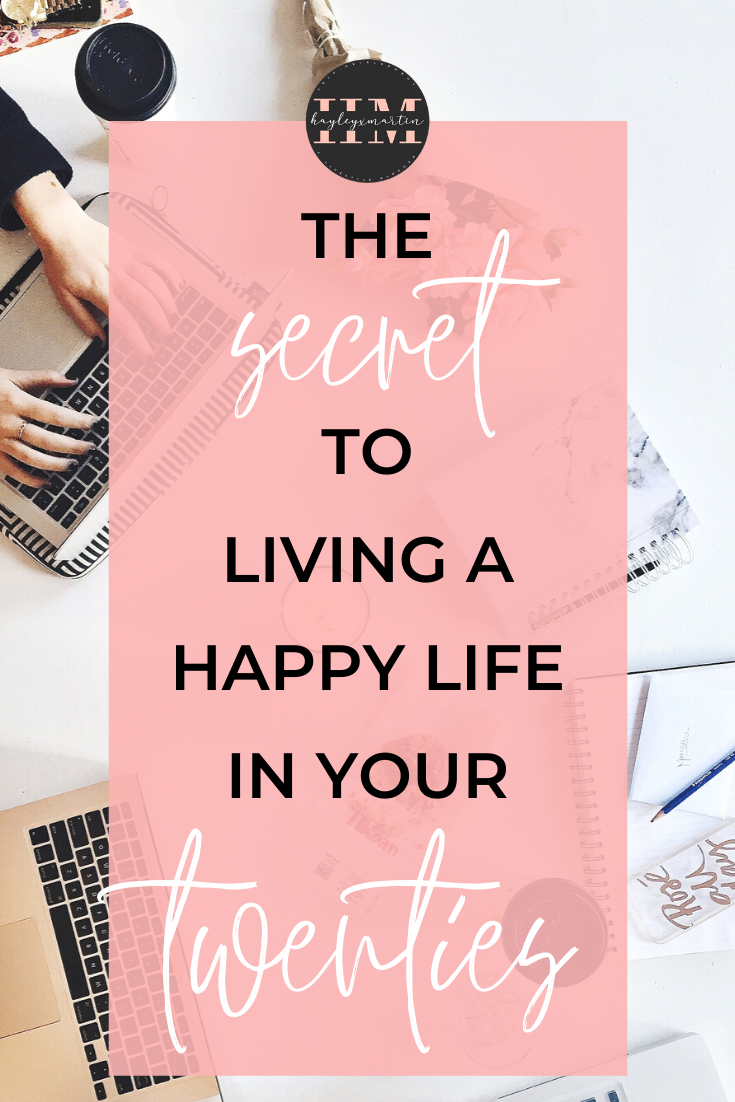 The Secret To Living A Happy Life In Your 20s | HAYLEYXMARTIN