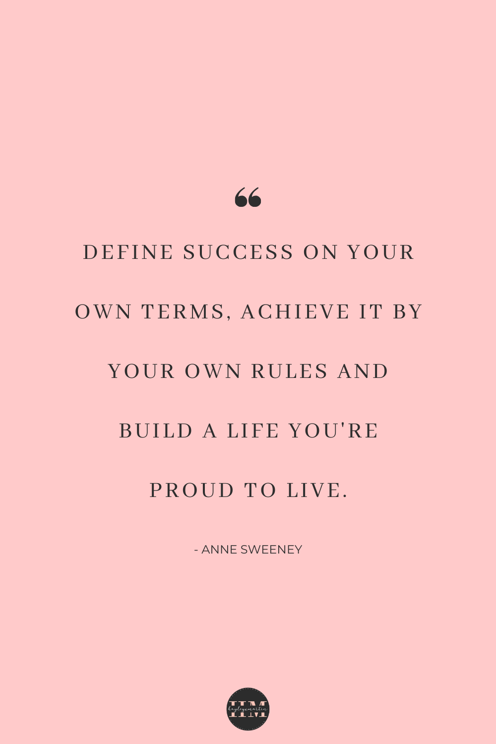 DEFINE SUCCESS ON YOUR OWN TERMS. ACHIEVE IT BY YOUR OWN RULES AND BUILD A LIFE YOU'RE PROUD TO LIVE