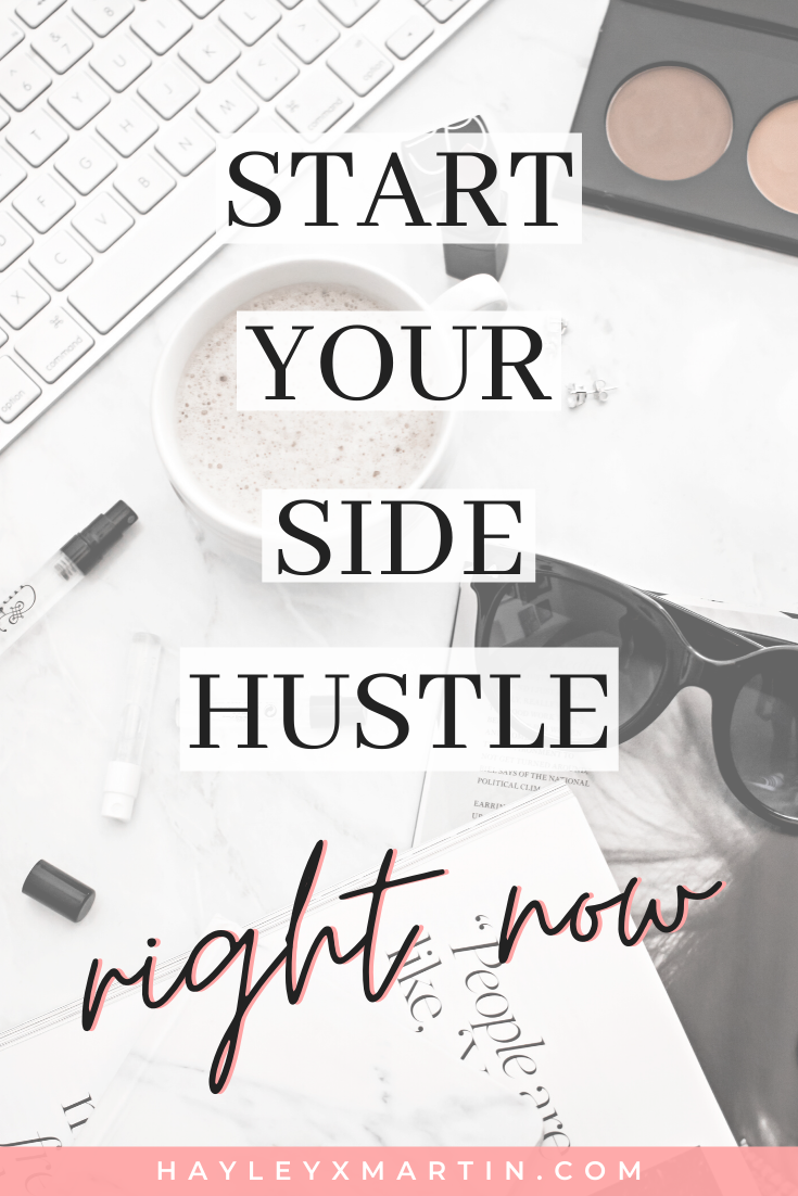 Start your side hustle right now | hayleyxmartin