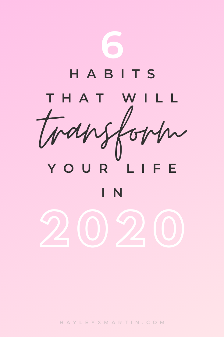 6 HABITS THAT WILL TRANSFORM YOUR LIFE IN 2020 | GIRLBOSS | ENTREPRENEUR | HAYLEYXMARTIN