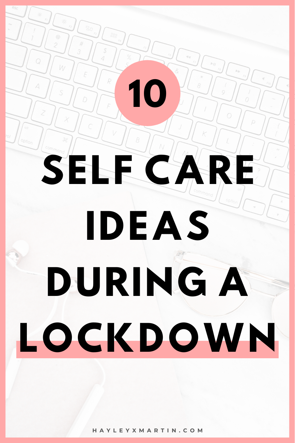 10 SELF CARE IDEAS DURING A LOCKDOWN | HAYLEYXMARTIN